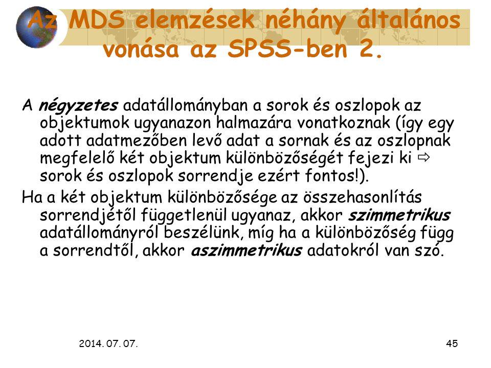 2014. 07. 07.45 Az MDS elemzések néhány általános vonása az SPSS-ben 2. A négyzetes adatállományban a sorok és oszlopok az objektumok ugyanazon halmaz
