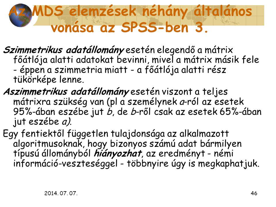 2014. 07. 07.46 Az MDS elemzések néhány általános vonása az SPSS-ben 3. Szimmetrikus adatállomány esetén elegendő a mátrix főátlója alatti adatokat be