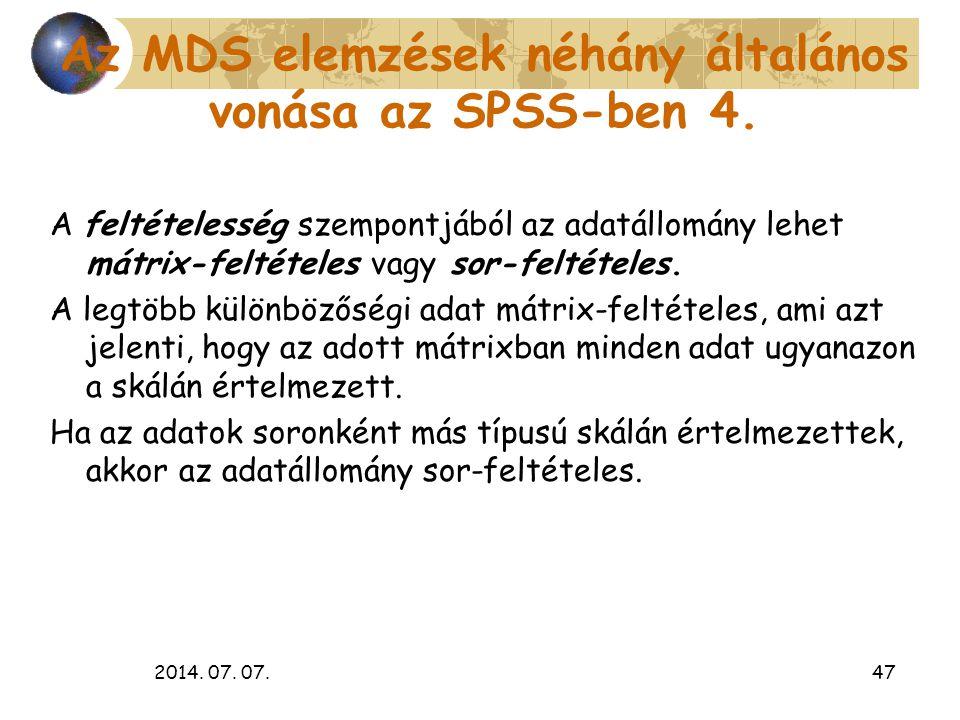 2014. 07. 07.47 Az MDS elemzések néhány általános vonása az SPSS-ben 4. A feltételesség szempontjából az adatállomány lehet mátrix-feltételes vagy sor