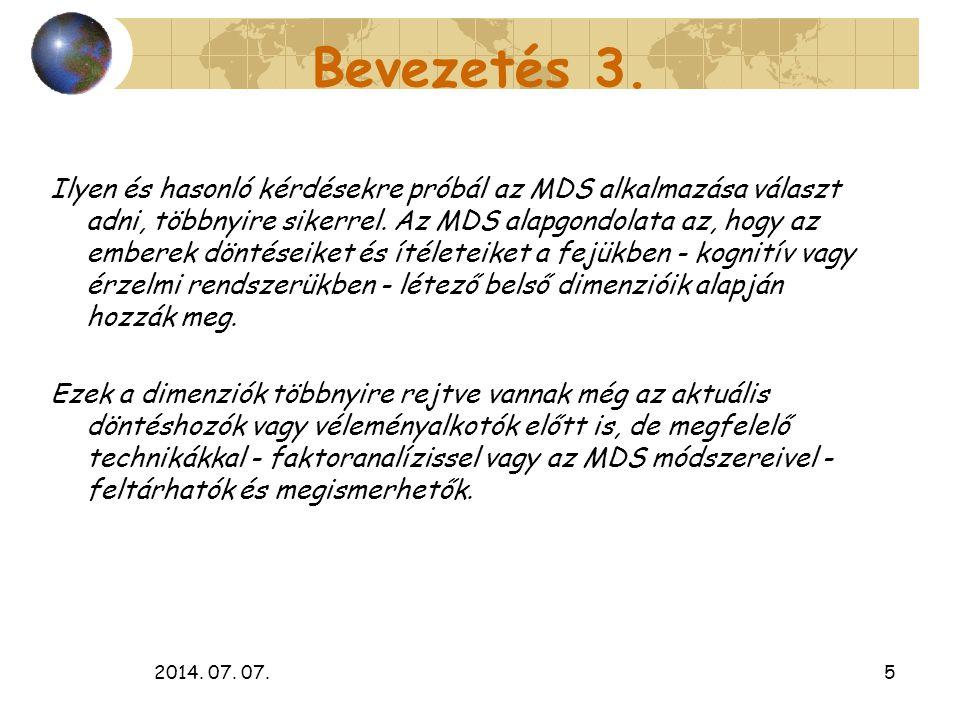 2014. 07. 07.5 Bevezetés 3. Ilyen és hasonló kérdésekre próbál az MDS alkalmazása választ adni, többnyire sikerrel. Az MDS alapgondolata az, hogy az e