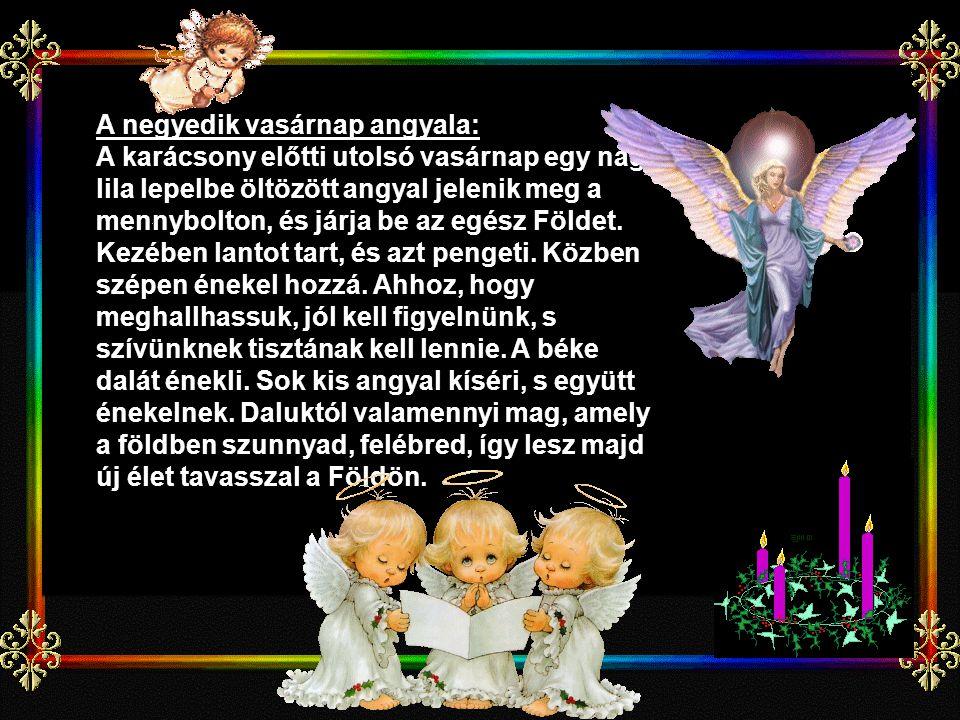 A negyedik vasárnap angyala: A karácsony előtti utolsó vasárnap egy nagy, lila lepelbe öltözött angyal jelenik meg a mennybolton, és járja be az egész Földet.