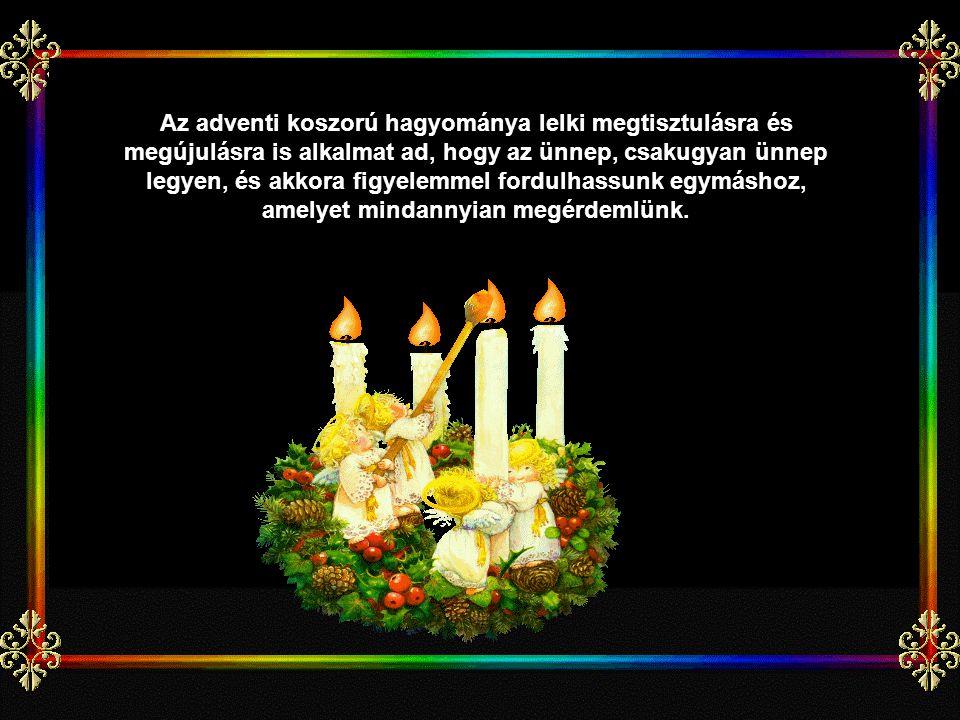 Az adventi koszorú hagyománya lelki megtisztulásra és megújulásra is alkalmat ad, hogy az ünnep, csakugyan ünnep legyen, és akkora figyelemmel fordulhassunk egymáshoz, amelyet mindannyian megérdemlünk.