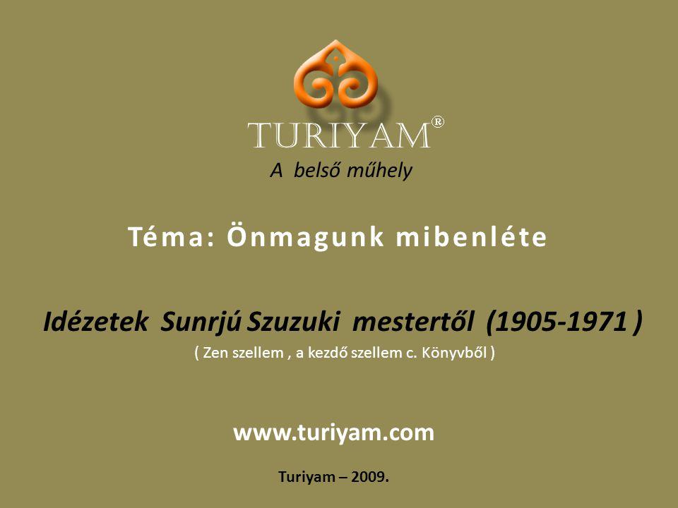 A belső műhely Idézetek Sunrjú Szuzuki mestertől (1905-1971 ) Turiyam – 2009.
