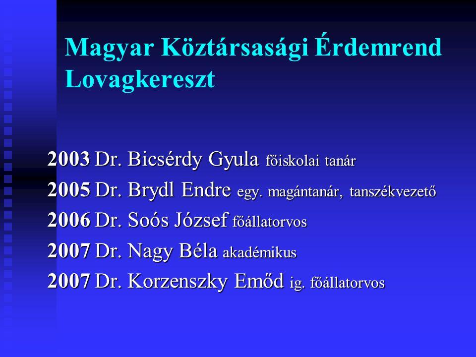 2003 Dr. Bicsérdy Gyula főiskolai tanár 2005 Dr. Brydl Endre egy. magántanár, tanszékvezető 2006 Dr. Soós József főállatorvos 2007 Dr. Nagy Béla akadé