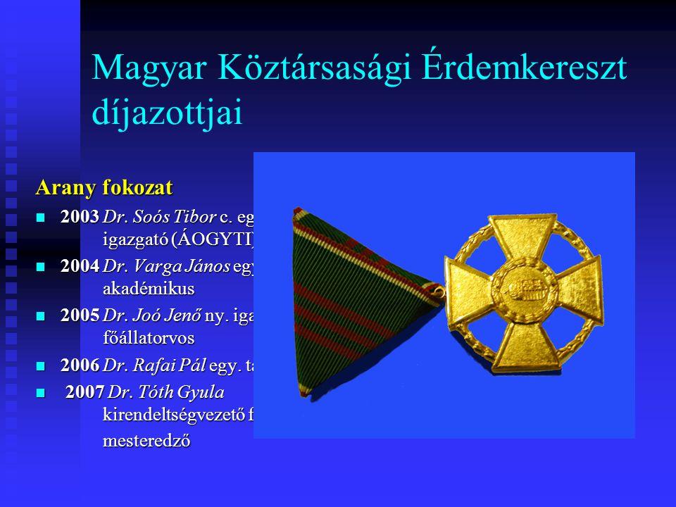 Magyar Köztársasági Érdemkereszt díjazottjai Arany fokozat 2003 Dr. Soós Tibor c. egy. tanár, igazgató (ÁOGYTI) 2003 Dr. Soós Tibor c. egy. tanár, iga