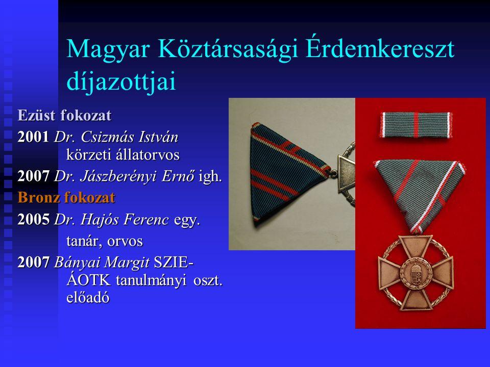 Magyar Köztársasági Érdemkereszt díjazottjai Ezüst fokozat 2001 Dr. Csizmás István körzeti állatorvos 2007 Dr. Jászberényi Ernő igh. Bronz fokozat 200