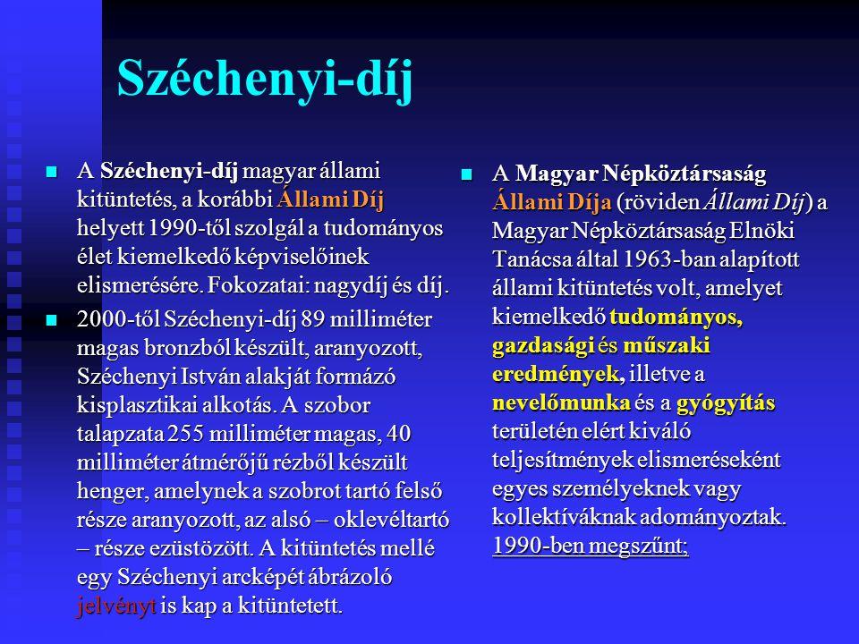 Széchenyi-díj A Széchenyi-díj magyar állami kitüntetés, a korábbi Állami Díj helyett 1990-től szolgál a tudományos élet kiemelkedő képviselőinek elismerésére.