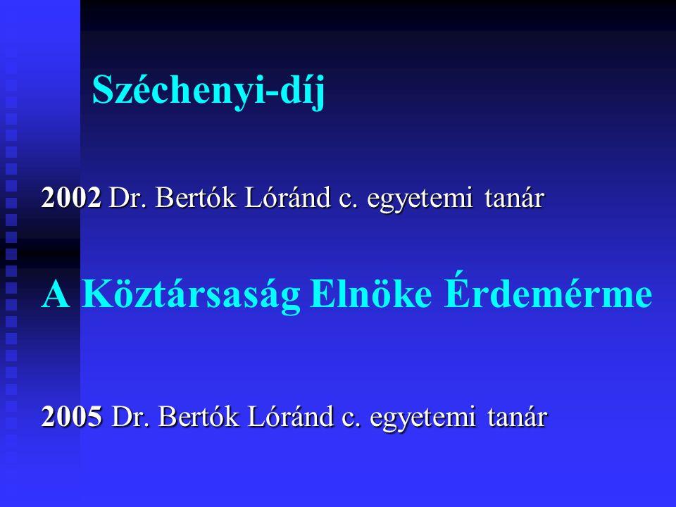 Széchenyi-díj 2002 Dr.Bertók Lóránd c. egyetemi tanár A Köztársaság Elnöke Érdemérme 2005 Dr.