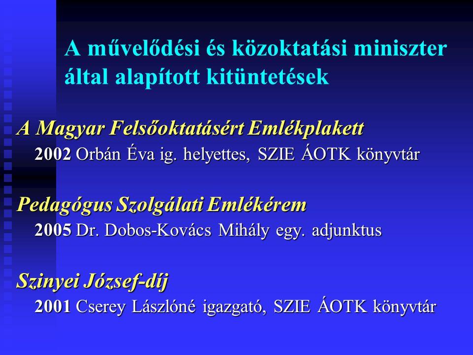 A művelődési és közoktatási miniszter által alapított kitüntetések A Magyar Felsőoktatásért Emlékplakett 2002 Orbán Éva ig. helyettes, SZIE ÁOTK könyv