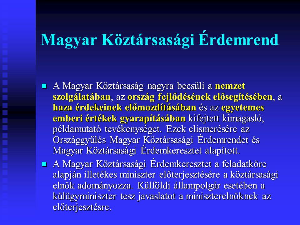 Magyar Köztársasági Érdemrend A Magyar Köztársaság nagyra becsüli a nemzet szolgálatában, az ország fejlődésének elősegítésében, a haza érdekeinek előmozdításában és az egyetemes emberi értékek gyarapításában kifejtett kimagasló, példamutató tevékenységet.