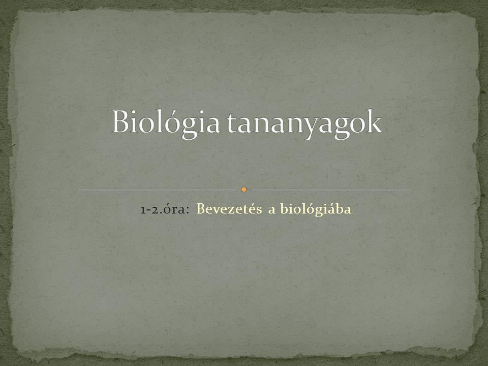 1-2.óra: Bevezetés a biológiába