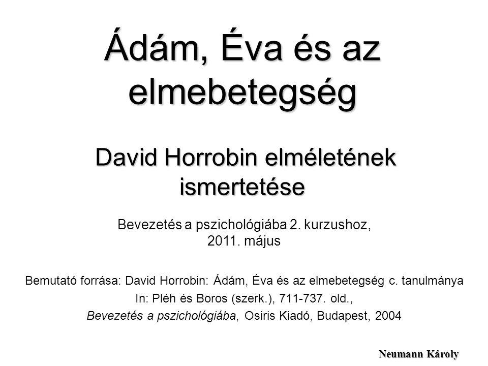 Ádám, Éva és az elmebetegség David Horrobin elméletének ismertetése Bemutató forrása: David Horrobin: Ádám, Éva és az elmebetegség c. tanulmánya In: P