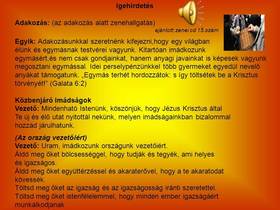 Igehirdetés Adakozás: (az adakozás alatt zenehallgatás) ajánlott: zenei cd 15.szám Egyik: Adakozásunkkal szeretnénk kifejezni,hogy egy világban élünk