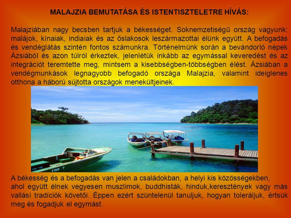 MALAJZIA BEMUTATÁSA ÉS ISTENTISZTELETRE HÍVÁS: Malajziában nagy becsben tartjuk a békességet. Soknemzetiségű ország vagyunk: malájok, kínaiak, indiaia
