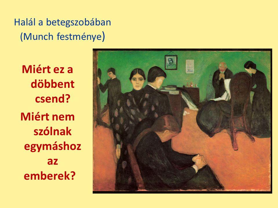 Halál a betegszobában (Munch festménye ) Miért ez a döbbent csend? Miért nem szólnak egymáshoz az emberek??