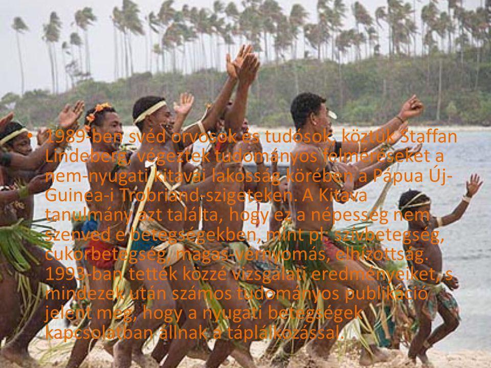1989-ben svéd orvosok és tudósok, köztük Staffan Lindeberg, végeztek tudományos felméréseket a nem-nyugati kitavai lakosság körében a Pápua Új- Guinea-i Trobriand-szigeteken.