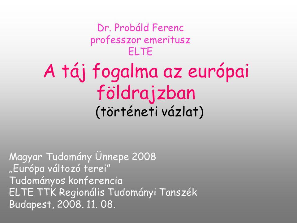 A táj fogalma az európai földrajzban (történeti vázlat) Dr.