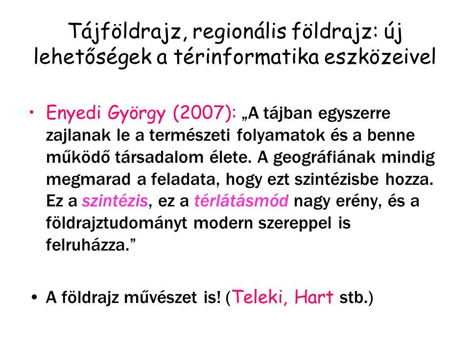 """Tájföldrajz, regionális földrajz: új lehetőségek a térinformatika eszközeivel Enyedi György (2007): """"A tájban egyszerre zajlanak le a természeti folyamatok és a benne működő társadalom élete."""