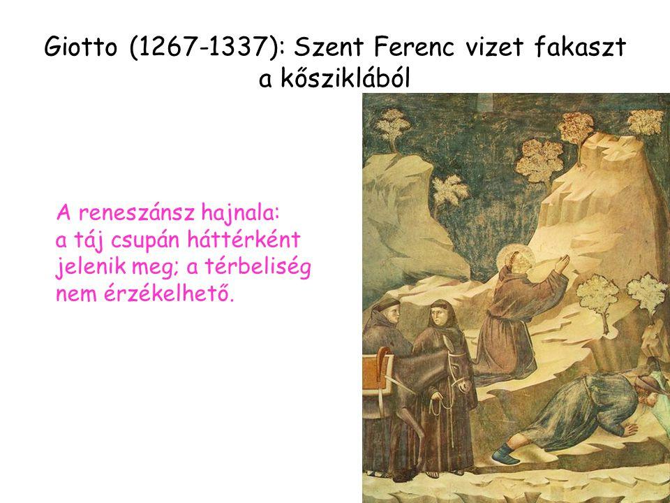 Giotto (1267-1337): Szent Ferenc vizet fakaszt a kősziklából A reneszánsz hajnala: a táj csupán háttérként jelenik meg; a térbeliség nem érzékelhető.