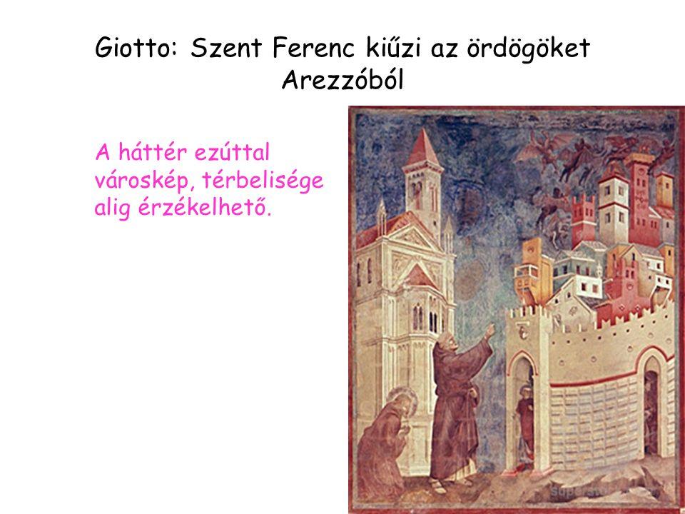Giotto: Szent Ferenc kiűzi az ördögöket Arezzóból A háttér ezúttal városkép, térbelisége alig érzékelhető.