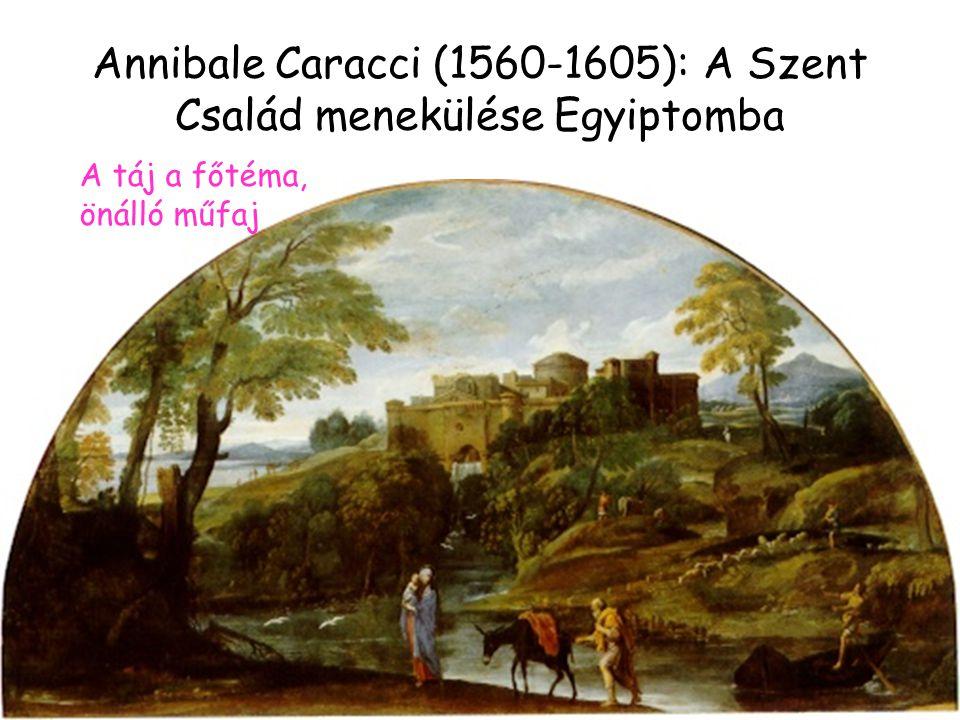Annibale Caracci (1560-1605): A Szent Család menekülése Egyiptomba A táj a főtéma, önálló műfaj
