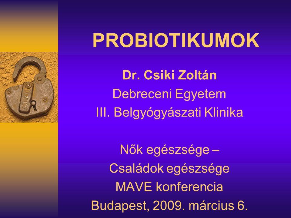 PROBIOTIKUMOK Dr. Csiki Zoltán Debreceni Egyetem III. Belgyógyászati Klinika Nők egészsége – Családok egészsége MAVE konferencia Budapest, 2009. márci