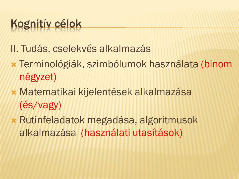 II. Tudás, cselekvés alkalmazás  Terminológiák, szimbólumok használata (binom négyzet)  Matematikai kijelentések alkalmazása (és/vagy)  Rutinfelada