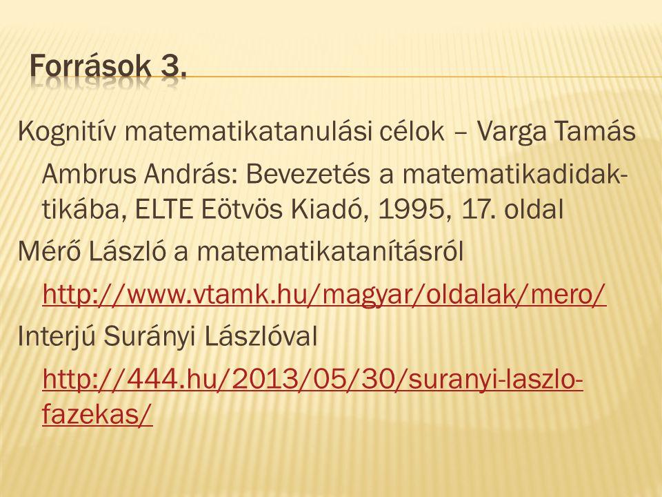 Kognitív matematikatanulási célok – Varga Tamás Ambrus András: Bevezetés a matematikadidak- tikába, ELTE Eötvös Kiadó, 1995, 17.