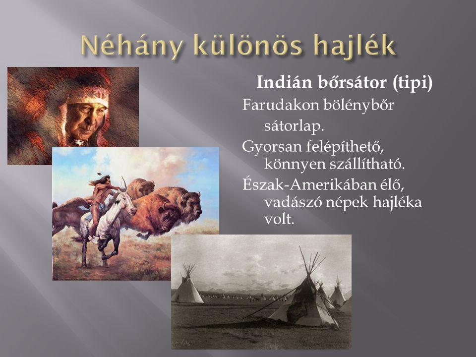 Indián bőrsátor (tipi) Farudakon bölénybőr sátorlap. Gyorsan felépíthető, könnyen szállítható. Észak-Amerikában élő, vadászó népek hajléka volt.