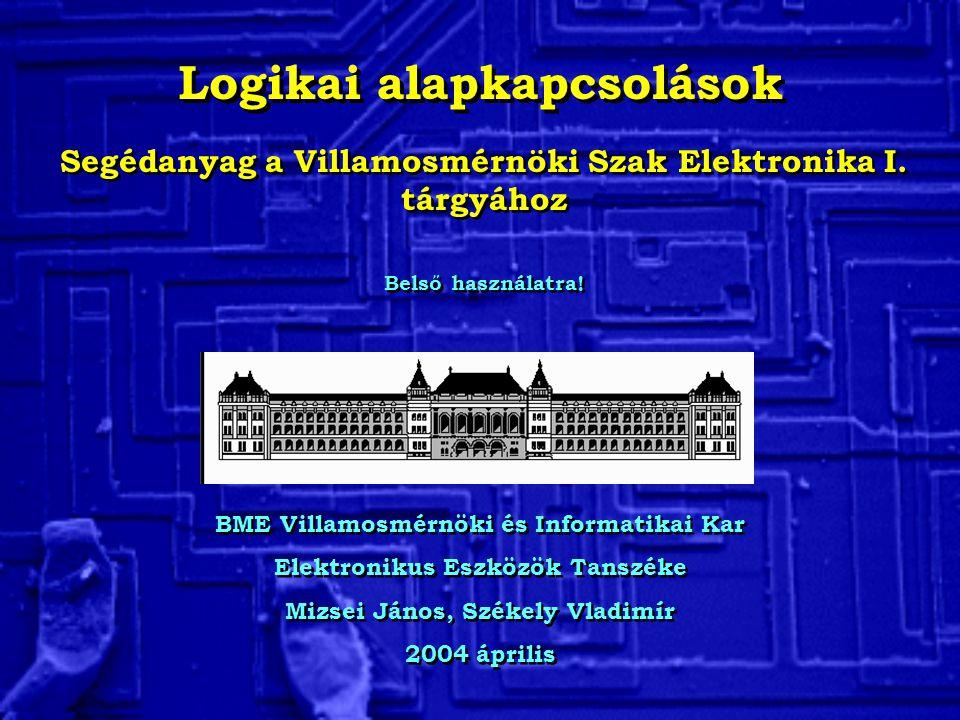 Digitális alapáramkörök Főleg MOS megoldások Alapelem az inverter A legalapvetőbb logikai elem (fázisfordító erősítő, lényegében a tápfeszültségig kivezérelve).