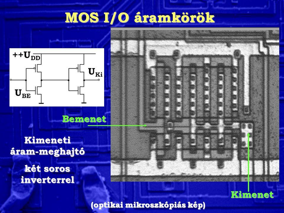 MOS I/O áramkörök Kimeneti áram-meghajtó két soros inverterrel Bemenet Kimenet (optikai mikroszkópiás kép) U BE U Ki ++U DD