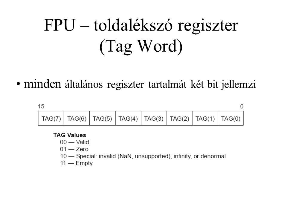 FPU – toldalékszó regiszter (Tag Word) minden általános regiszter tartalmát két bit jellemzi