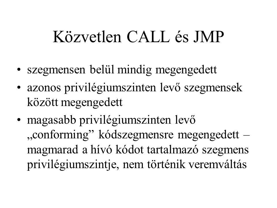 """Közvetlen CALL és JMP szegmensen belül mindig megengedett azonos privilégiumszinten levő szegmensek között megengedett magasabb privilégiumszinten levő """"conforming kódszegmensre megengedett – magmarad a hívó kódot tartalmazó szegmens privilégiumszintje, nem történik veremváltás"""