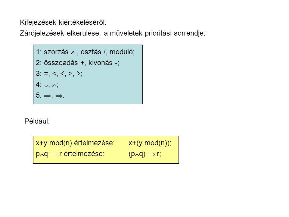 Kifejezések kiértékeléséről: Zárójelezések elkerülése, a műveletek prioritási sorrendje: 1: szorzás , osztás /, moduló; 2: összeadás +, kivonás -; 3: =,,  ; 4: ,  ; 5: , .