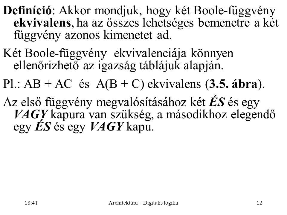 12 Definíció: Akkor mondjuk, hogy két Boole-függvény ekvivalens, ha az összes lehetséges bemenetre a két függvény azonos kimenetet ad.
