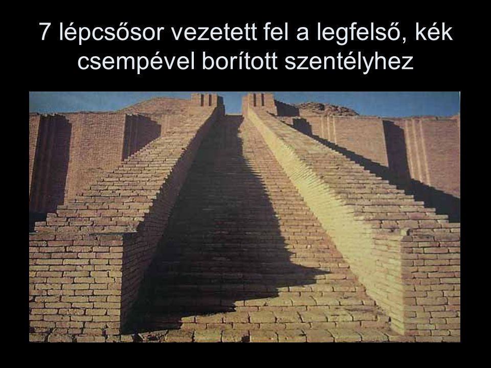 7 lépcsősor vezetett fel a legfelső, kék csempével borított szentélyhez