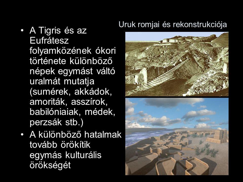 Uruk romjai és rekonstrukciója A Tigris és az Eufrátesz folyamközének ókori története különböző népek egymást váltó uralmát mutatja (sumérek, akkádok, amoriták, asszírok, babilóniaiak, médek, perzsák stb.) A különböző hatalmak tovább örökítik egymás kulturális örökségét
