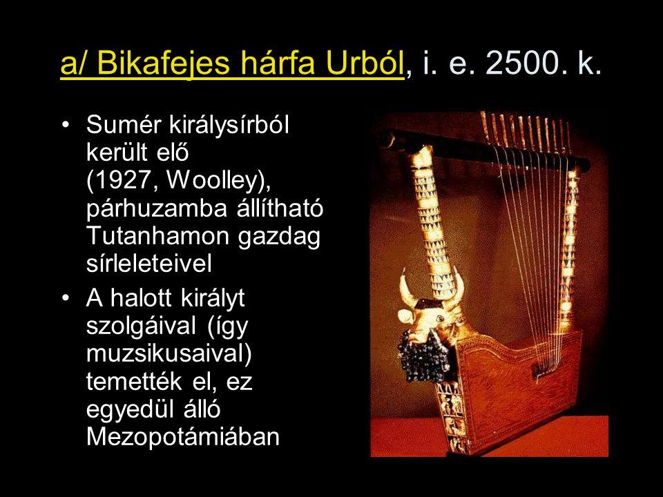 a/ Bikafejes hárfa Urból, i. e. 2500. k. Sumér királysírból került elő (1927, Woolley), párhuzamba állítható Tutanhamon gazdag sírleleteivel A halott