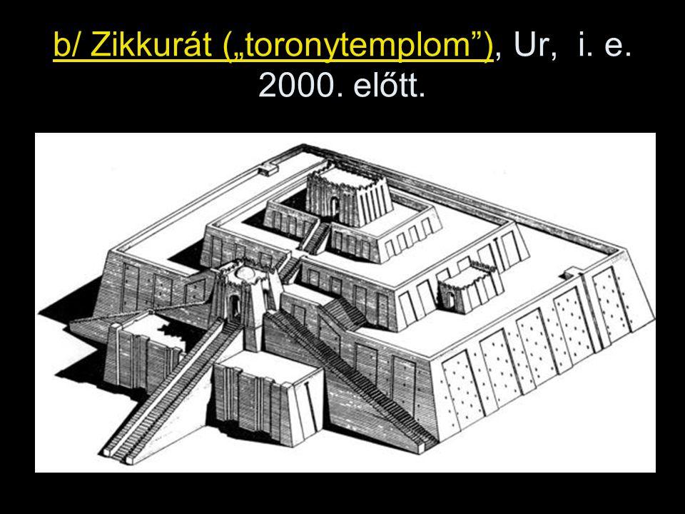 """b/ Zikkurát (""""toronytemplom ), Ur, i. e. 2000. előtt."""