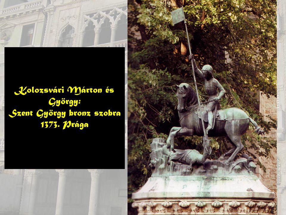 Kolozsvári Márton és György: Szent György bronz szobra 1373. Prága