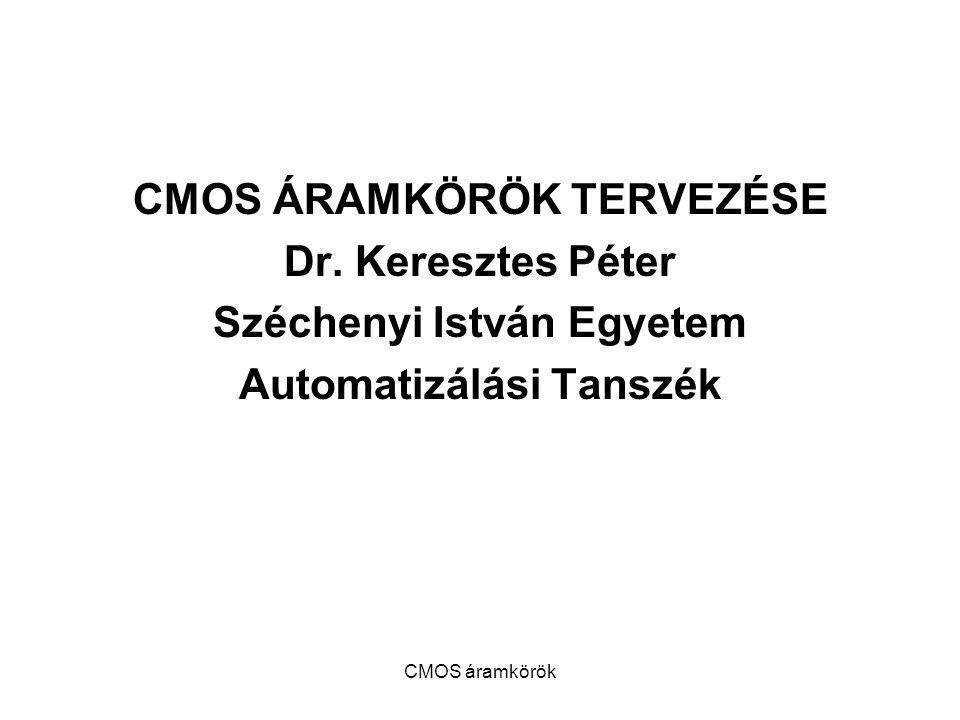CMOS áramkörök CMOS ÁRAMKÖRÖK TERVEZÉSE Dr. Keresztes Péter Széchenyi István Egyetem Automatizálási Tanszék