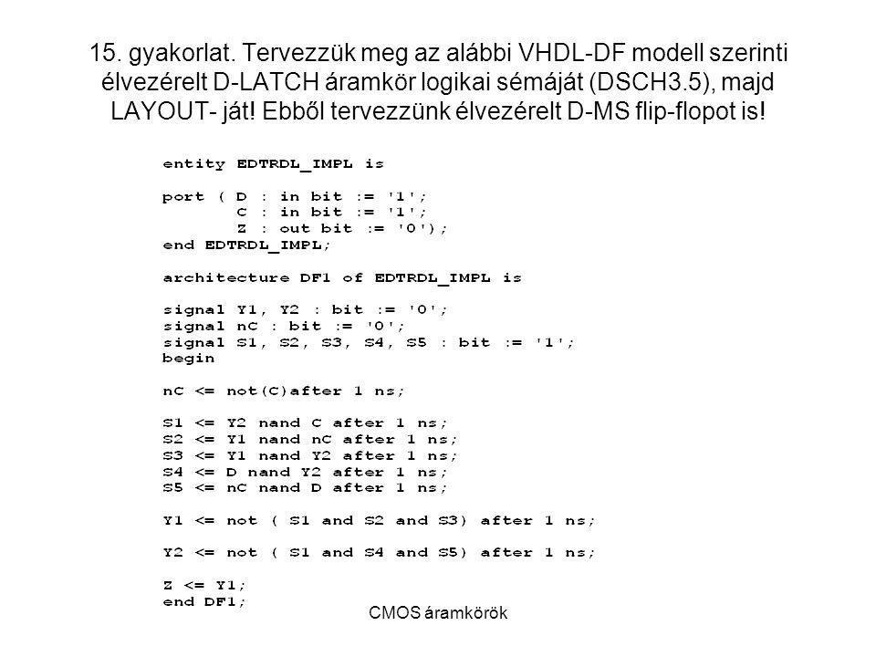 CMOS áramkörök 15. gyakorlat. Tervezzük meg az alábbi VHDL-DF modell szerinti élvezérelt D-LATCH áramkör logikai sémáját (DSCH3.5), majd LAYOUT- ját!