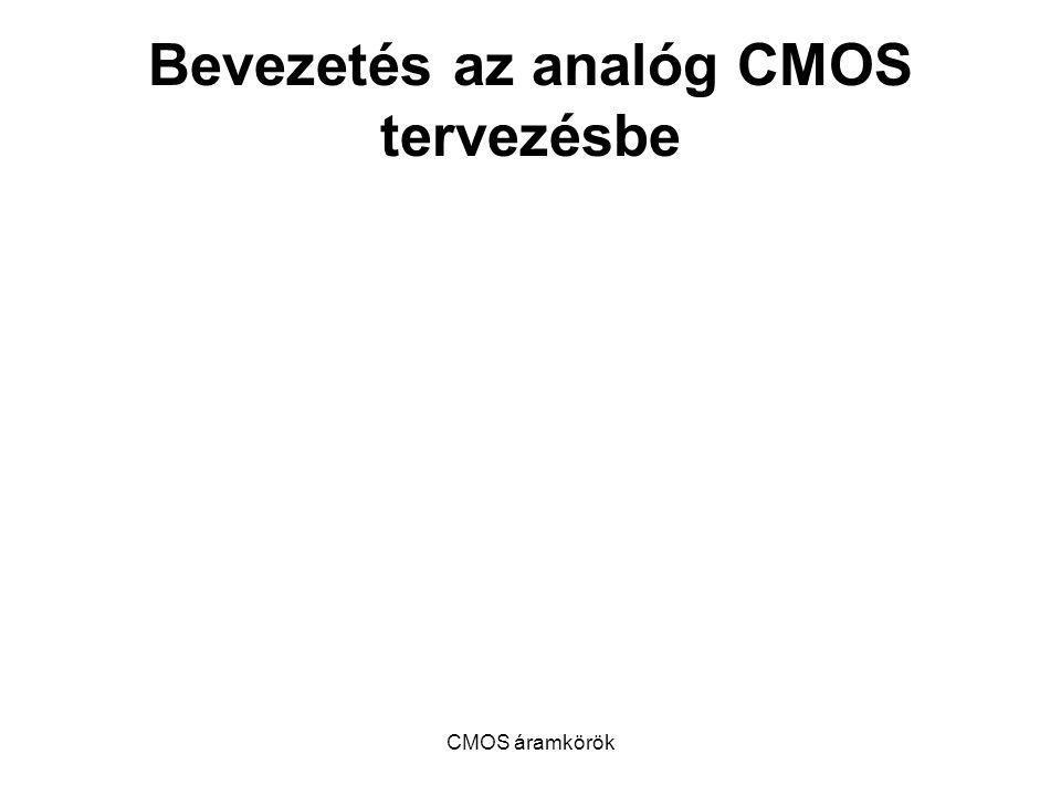 CMOS áramkörök Bevezetés az analóg CMOS tervezésbe
