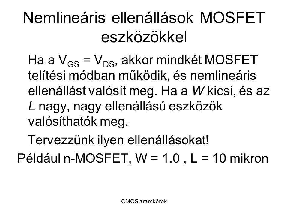CMOS áramkörök Nemlineáris ellenállások MOSFET eszközökkel Ha a V GS = V DS, akkor mindkét MOSFET telítési módban működik, és nemlineáris ellenállást