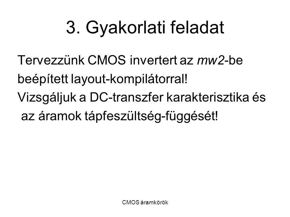 CMOS áramkörök 3. Gyakorlati feladat Tervezzünk CMOS invertert az mw2-be beépített layout-kompilátorral! Vizsgáljuk a DC-transzfer karakterisztika és