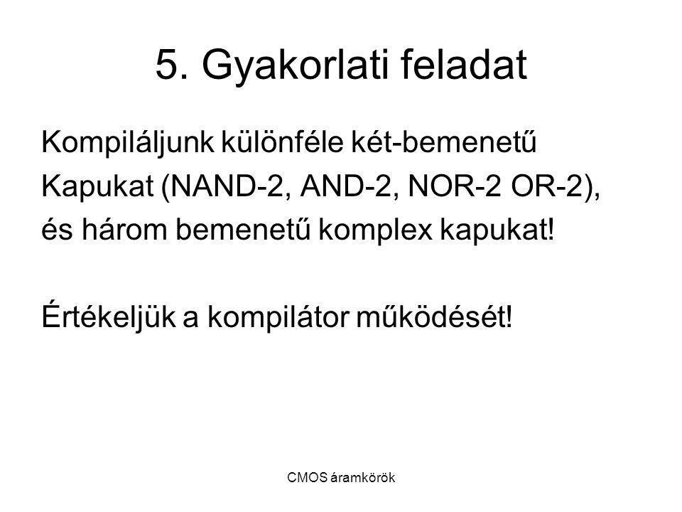 CMOS áramkörök 5. Gyakorlati feladat Kompiláljunk különféle két-bemenetű Kapukat (NAND-2, AND-2, NOR-2 OR-2), és három bemenetű komplex kapukat! Érték