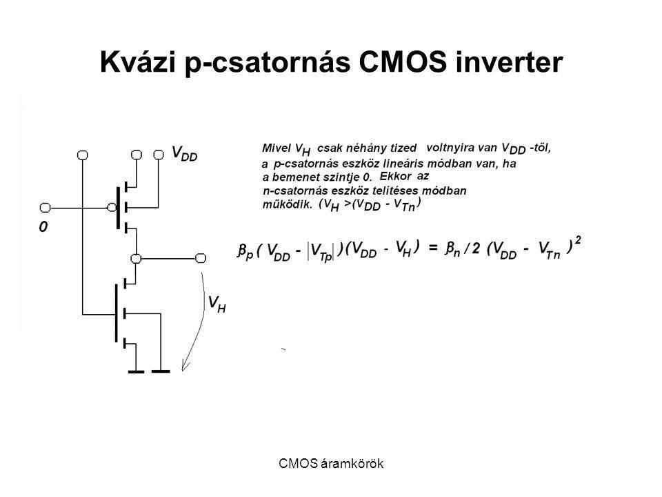 CMOS áramkörök Kvázi p-csatornás CMOS inverter