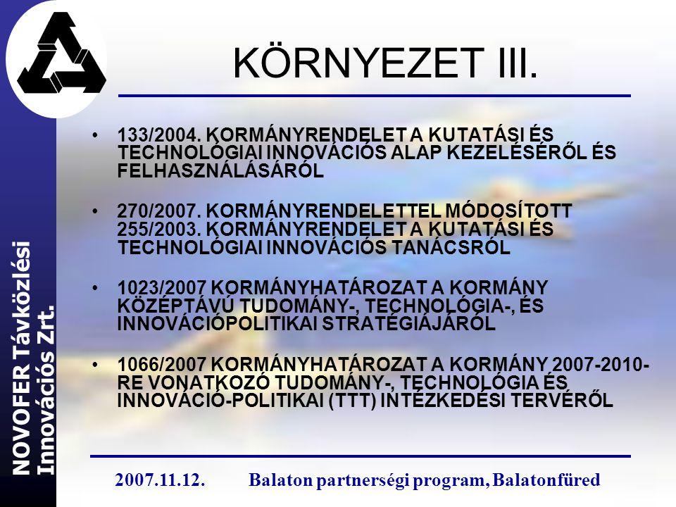 KÖRNYEZET III. 133/2004. KORMÁNYRENDELET A KUTATÁSI ÉS TECHNOLÓGIAI INNOVÁCIÓS ALAP KEZELÉSÉRŐL ÉS FELHASZNÁLÁSÁRÓL 270/2007. KORMÁNYRENDELETTEL MÓDOS