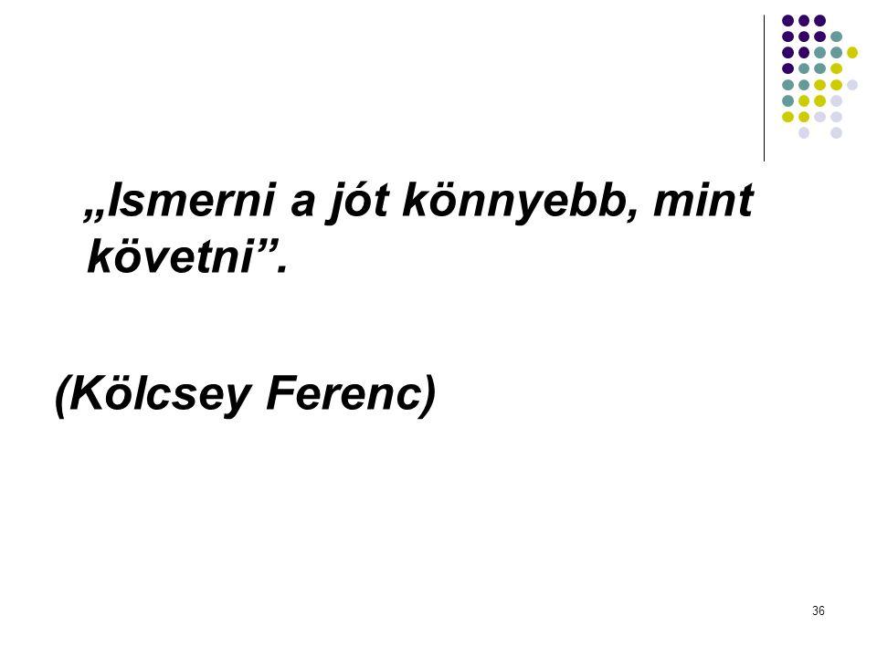 """36 """"Ismerni a jót könnyebb, mint követni"""". (Kölcsey Ferenc)"""