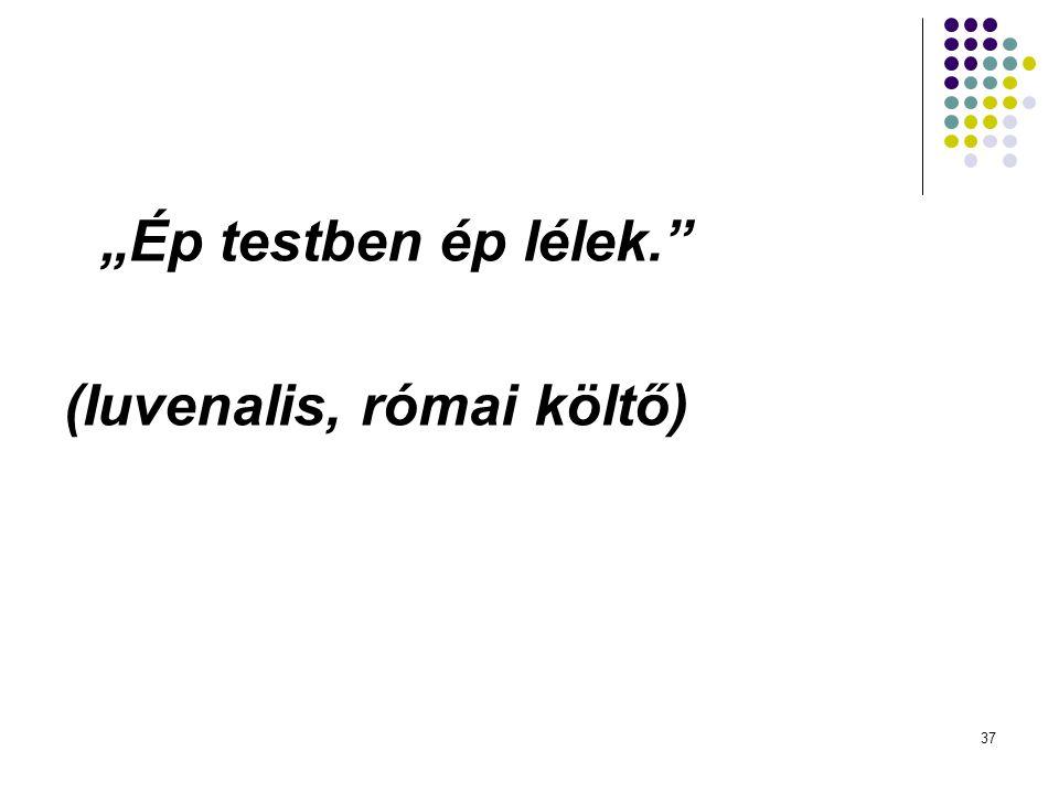 """37 """"Ép testben ép lélek."""" (Iuvenalis, római költő)"""